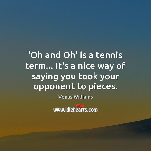 'Oh and Oh' is a tennis term… It's a nice way of Venus Williams Picture Quote