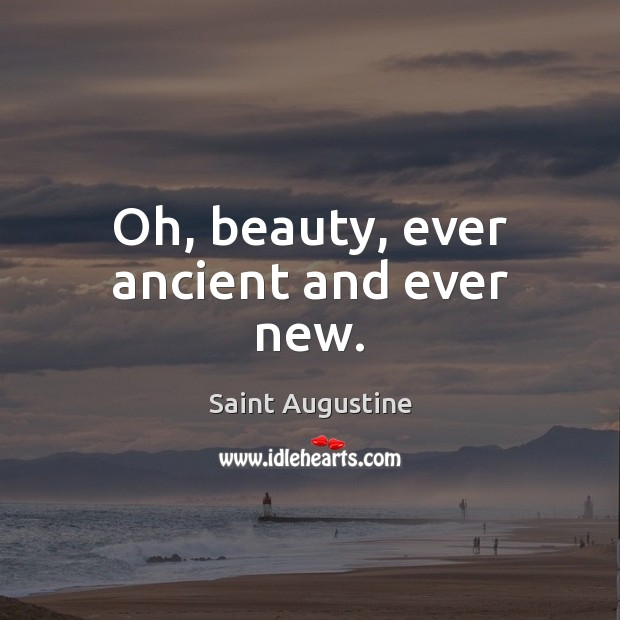 Oh, beauty, ever ancient and ever new. Saint Augustine Picture Quote