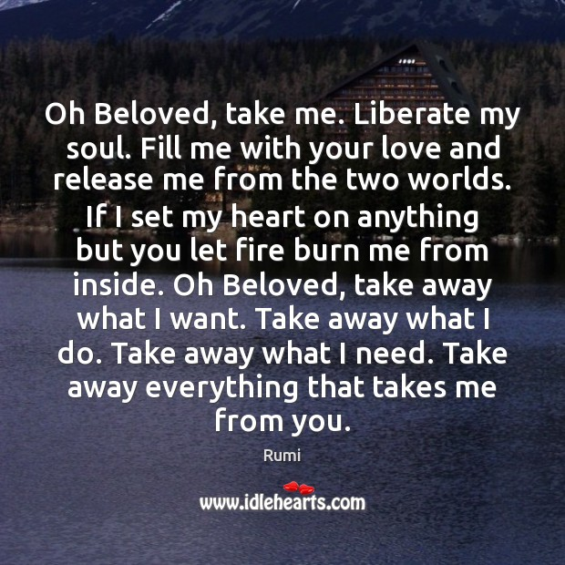 Image, Oh Beloved, take me. Liberate my soul. Fill me with your love