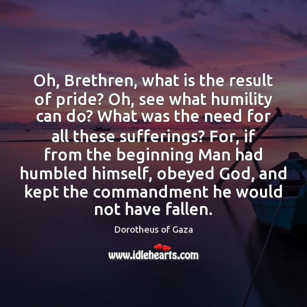 Image, Oh, Brethren, what is the result of pride? Oh, see what humility