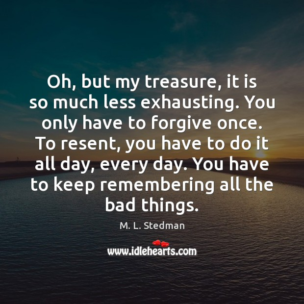 Oh, but my treasure, it is so much less exhausting. You only Image