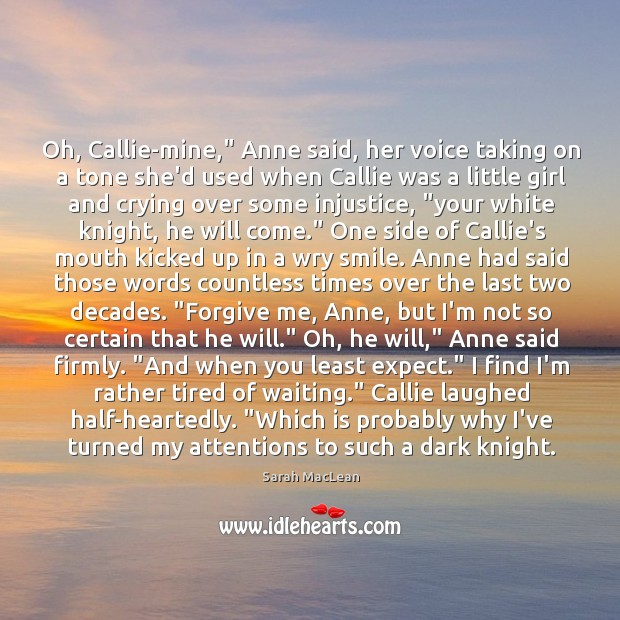 """Oh, Callie-mine,"""" Anne said, her voice taking on a tone she'd used Sarah MacLean Picture Quote"""