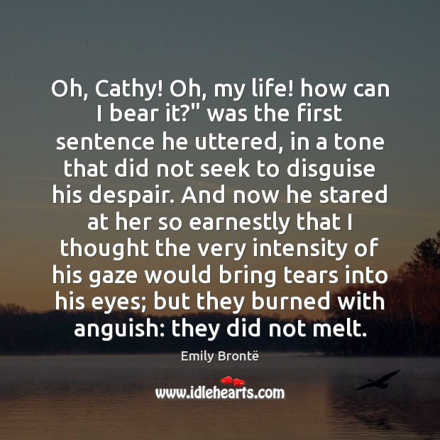 """Oh, Cathy! Oh, my life! how can I bear it?"""" was the Image"""