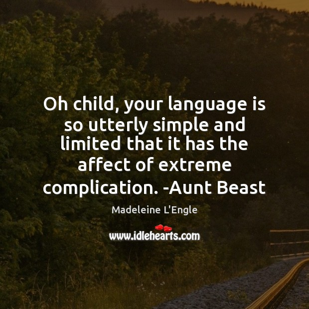 Oh child, your language is so utterly simple and limited that it Image