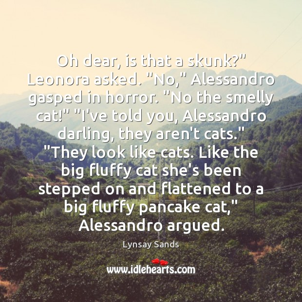 """Oh dear, is that a skunk?"""" Leonora asked. """"No,"""" Alessandro gasped in Lynsay Sands Picture Quote"""