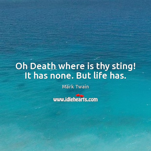 Image, Oh Death where is thy sting! It has none. But life has.
