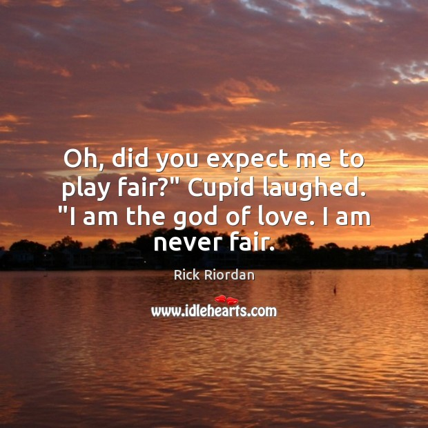 """Oh, did you expect me to play fair?"""" Cupid laughed. """"I am Expect Quotes Image"""