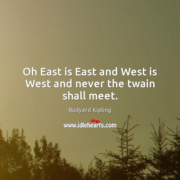 Image, Oh East is East and West is West and never the twain shall meet.