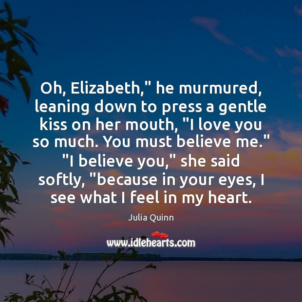"Oh, Elizabeth,"" he murmured, leaning down to press a gentle kiss on Love You So Much Quotes Image"