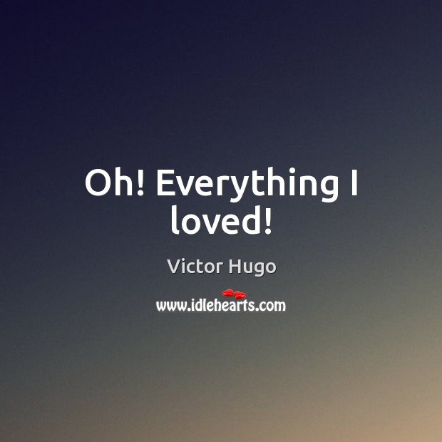 Oh! Everything I loved! Image