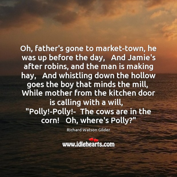 Oh, father's gone to market-town, he was up before the day,   And Image