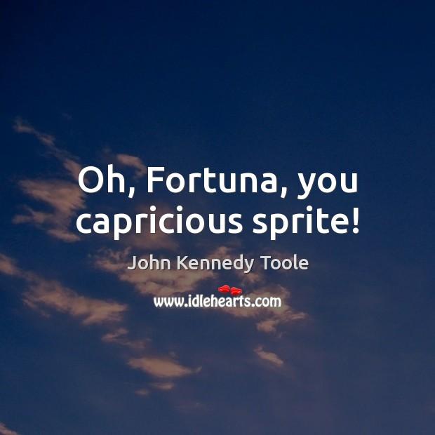 Oh, Fortuna, you capricious sprite! Image