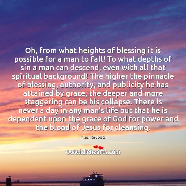 Oh, from what heights of blessing it is possible for a man Image