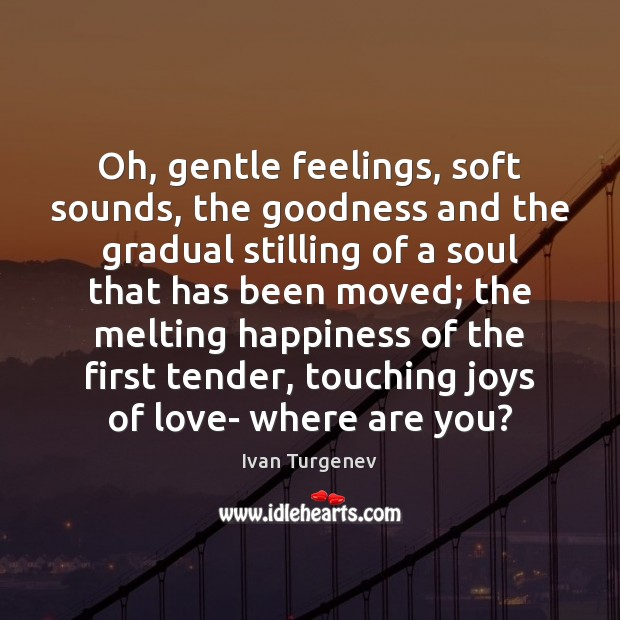 Oh, gentle feelings, soft sounds, the goodness and the gradual stilling of Image