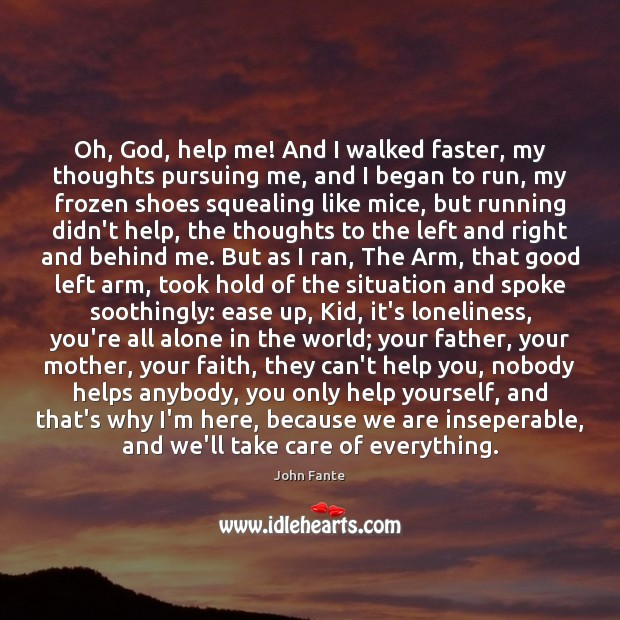Oh, God, help me! And I walked faster, my thoughts pursuing me, Image