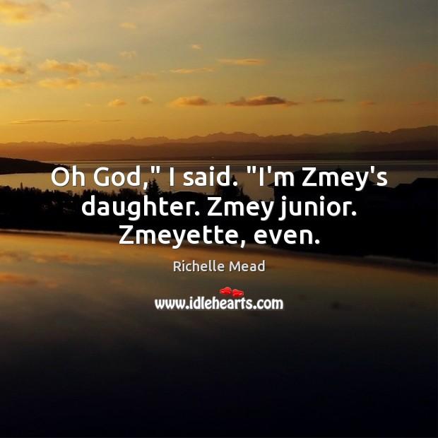"Oh God,"" I said. ""I'm Zmey's daughter. Zmey junior. Zmeyette, even. Image"