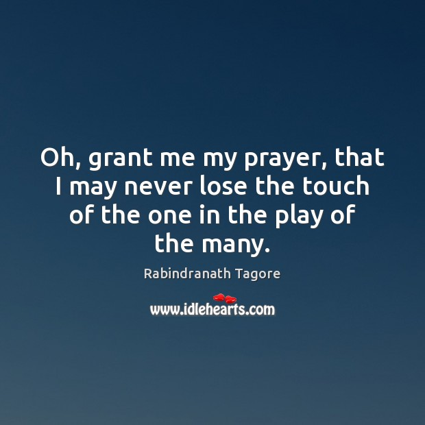 Oh, grant me my prayer, that I may never lose the touch Rabindranath Tagore Picture Quote