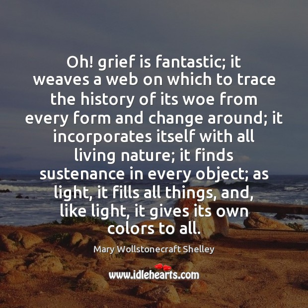 Oh! grief is fantastic; it weaves a web on which to trace Mary Wollstonecraft Shelley Picture Quote