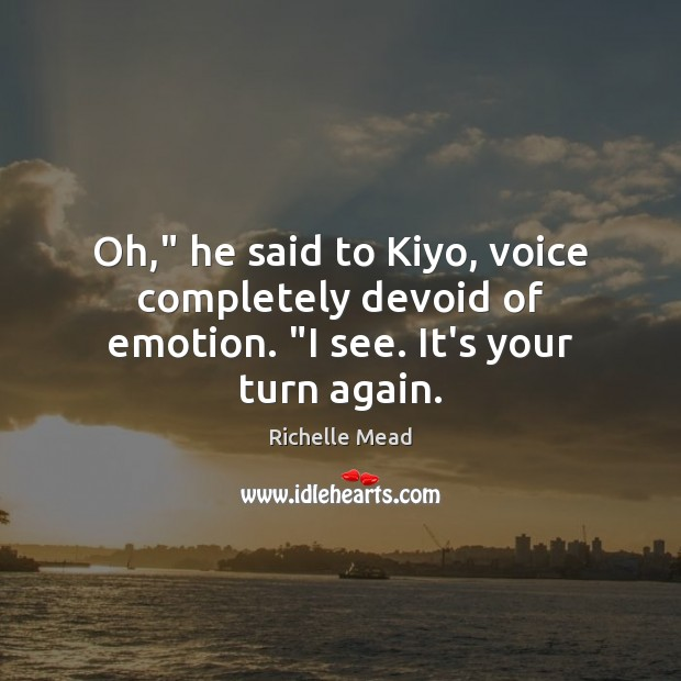 """Image about Oh,"""" he said to Kiyo, voice completely devoid of emotion. """"I see. It's your turn again."""