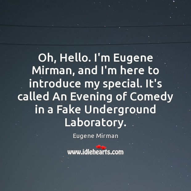 Image, Oh, Hello. I'm Eugene Mirman, and I'm here to introduce my special.