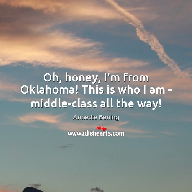 Image, Oh, honey, I'm from Oklahoma! This is who I am – middle-class all the way!