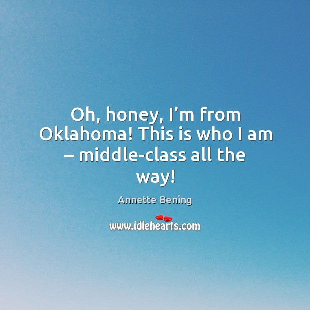 Oh, honey, I'm from oklahoma! this is who I am – middle-class all the way! Image