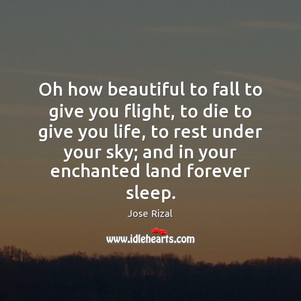 Oh how beautiful to fall to give you flight, to die to Jose Rizal Picture Quote