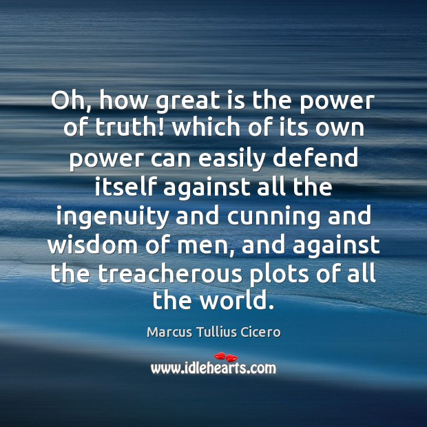 Oh, how great is the power of truth! which of its own Image