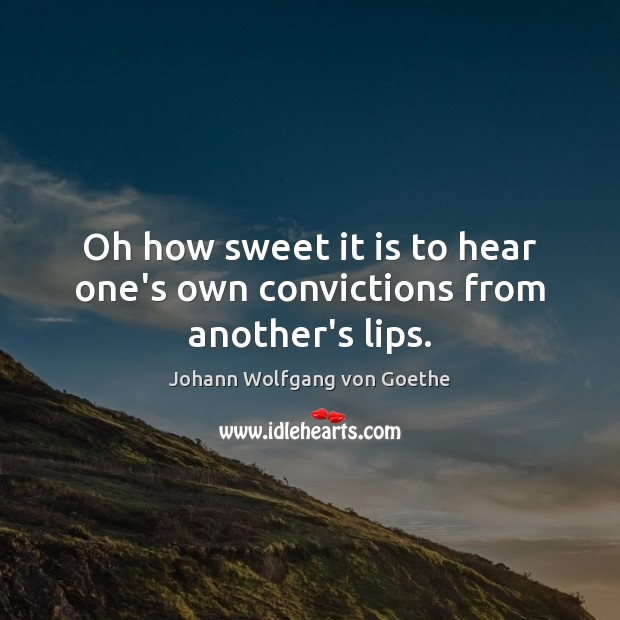 Oh how sweet it is to hear one's own convictions from another's lips. Image