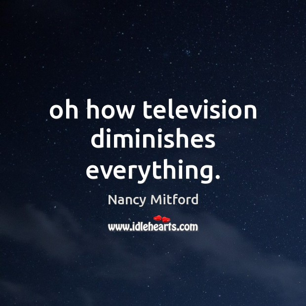 Oh how television diminishes everything. Image