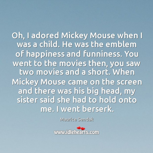 Oh, I adored mickey mouse when I was a child. He was the emblem of happiness and funniness. Image