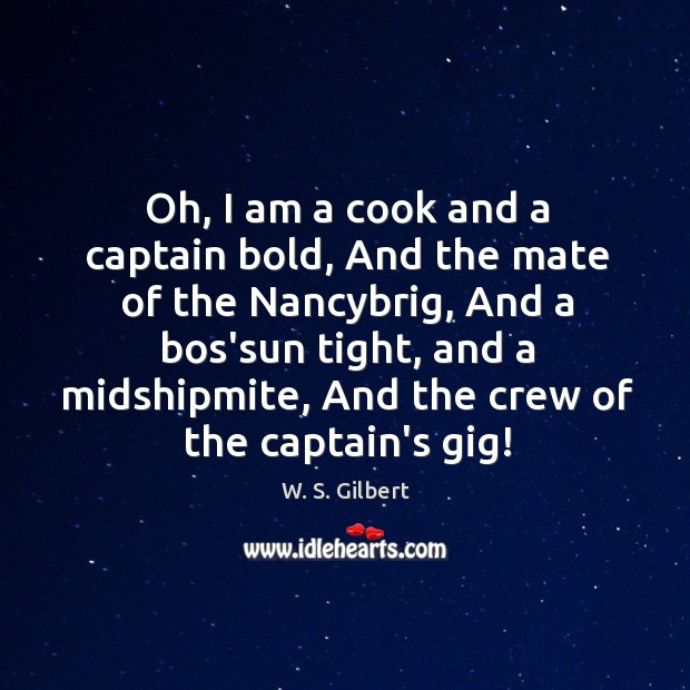 Oh, I am a cook and a captain bold, And the mate Image