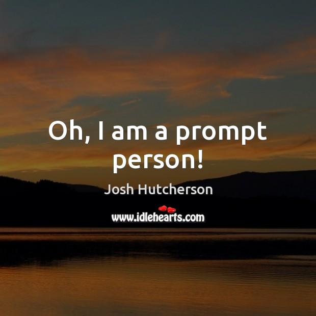 Oh, I am a prompt person! Josh Hutcherson Picture Quote