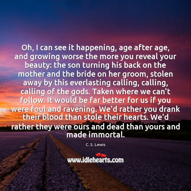 Oh, I can see it happening, age after age, and growing worse C. S. Lewis Picture Quote
