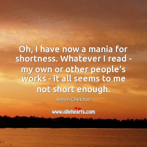Oh, I have now a mania for shortness. Whatever I read – Anton Chekhov Picture Quote