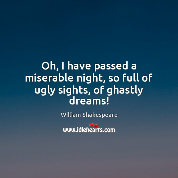 Image, Oh, I have passed a miserable night, so full of ugly sights, of ghastly dreams!