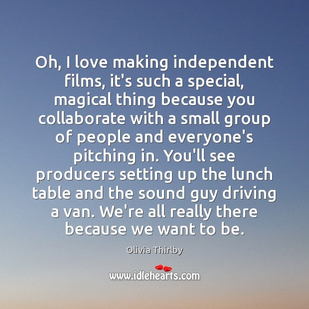 Oh, I love making independent films, it's such a special, magical thing Making Love Quotes Image