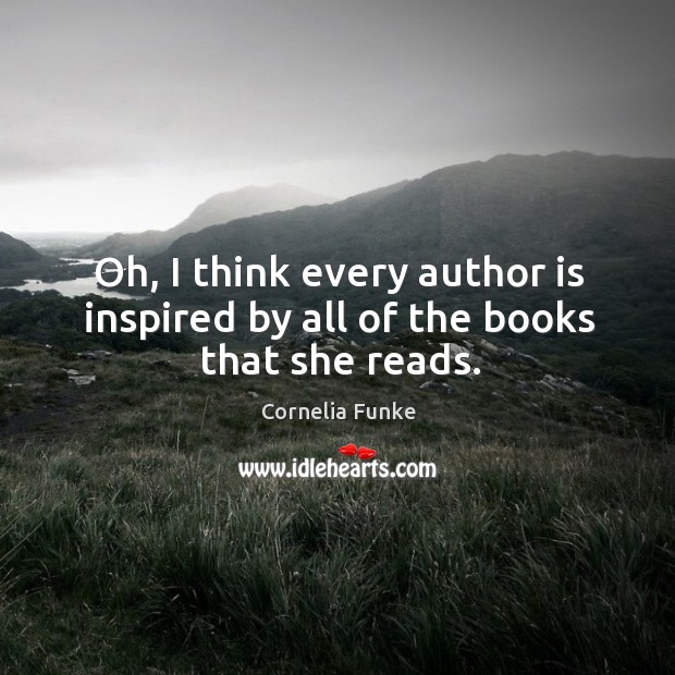Oh, I think every author is inspired by all of the books that she reads. Image
