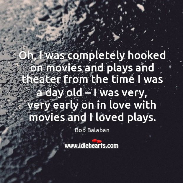 Image, Oh, I was completely hooked on movies and plays and theater from the time I was a day old