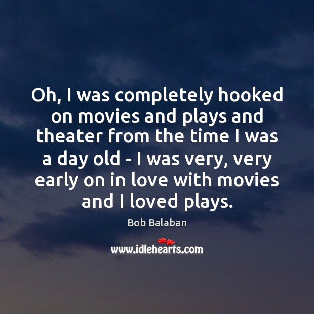 Image, Oh, I was completely hooked on movies and plays and theater from