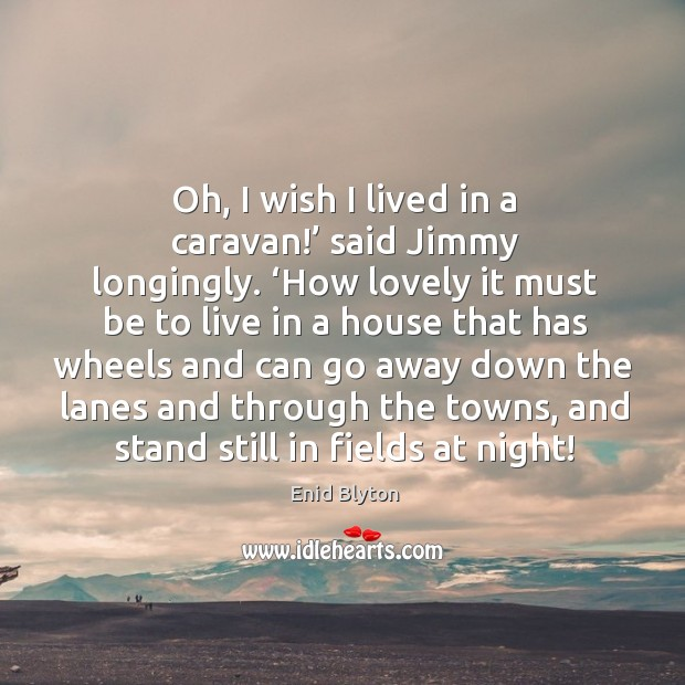 Image, Oh, I wish I lived in a caravan!' said Jimmy longingly. 'How