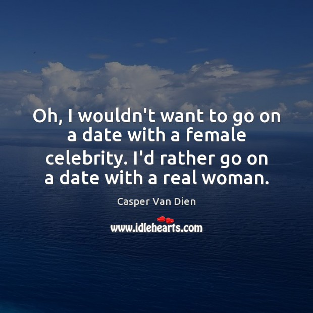 Oh, I wouldn't want to go on a date with a female Image