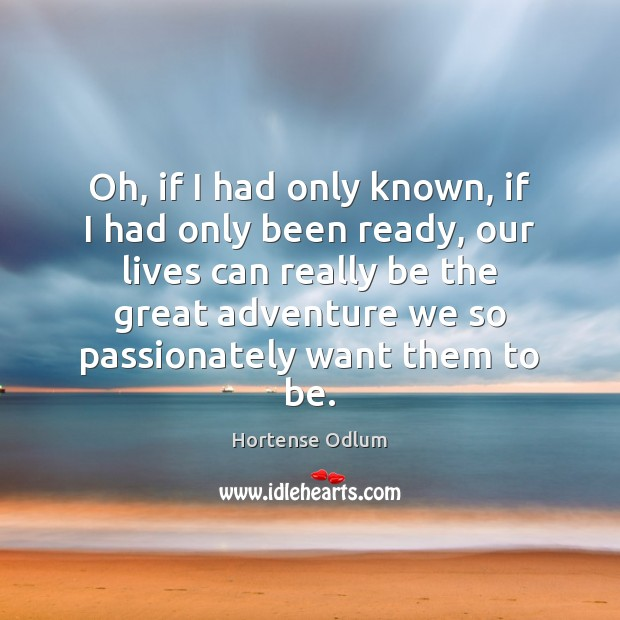 Oh, if I had only known, if I had only been ready, Hortense Odlum Picture Quote