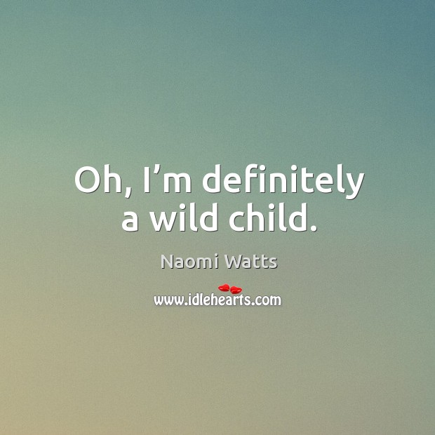 Oh, I'm definitely a wild child. Image
