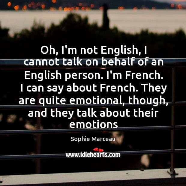 Oh, I'm not English, I cannot talk on behalf of an English Sophie Marceau Picture Quote