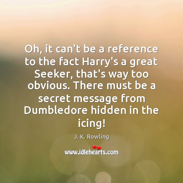 Oh, it can't be a reference to the fact Harry's a great Image