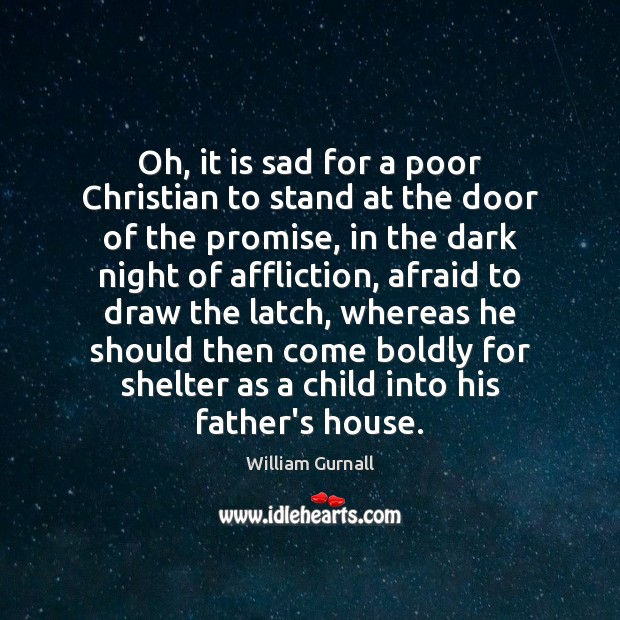 William Gurnall Picture Quote image saying: Oh, it is sad for a poor Christian to stand at the