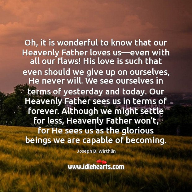 Image, Oh, it is wonderful to know that our Heavenly Father loves us—