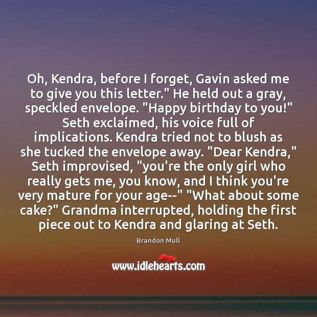 Image, Oh, Kendra, before I forget, Gavin asked me to give you this