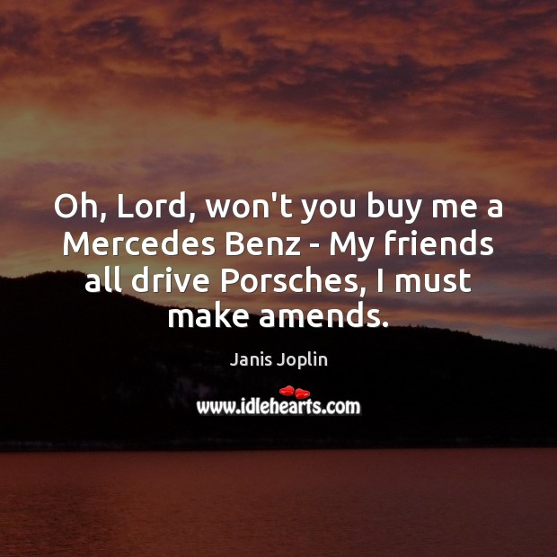 Image, Oh, Lord, won't you buy me a Mercedes Benz – My friends